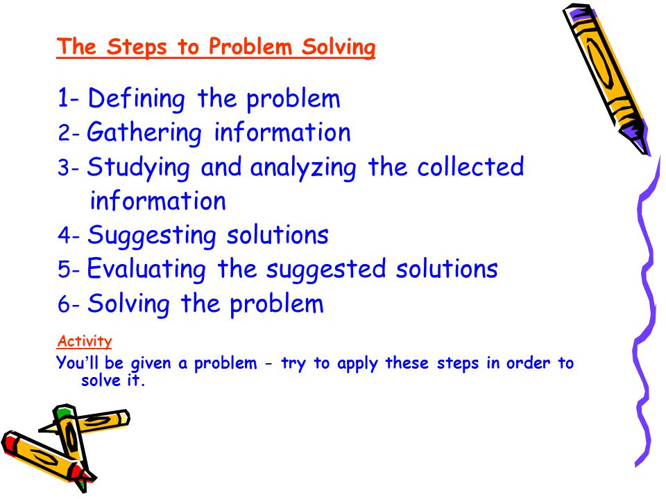 Problem Solving … … is a mental process whereby an individual utilizes his/her previous knowledge and experience to respond to the requirements of an unfamiliar situation.