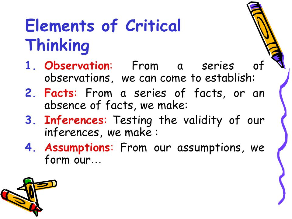Critical Thinking is : 1.