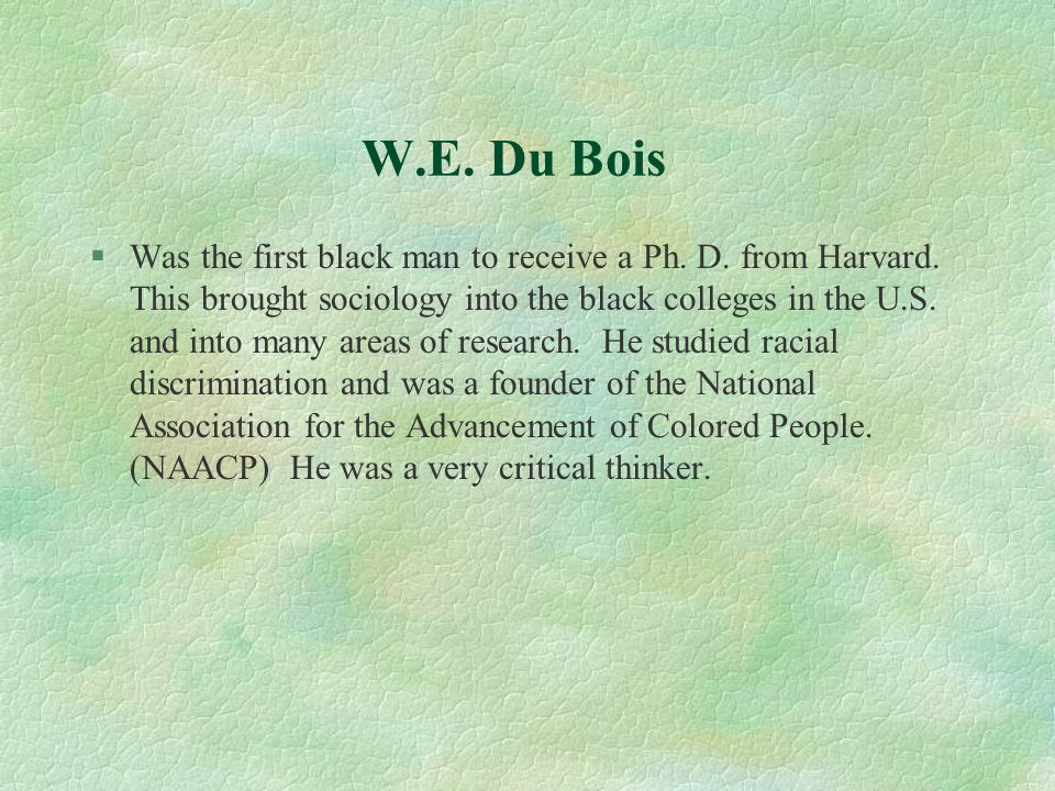 W.E. Du Bois §Was the first black man to receive a Ph.
