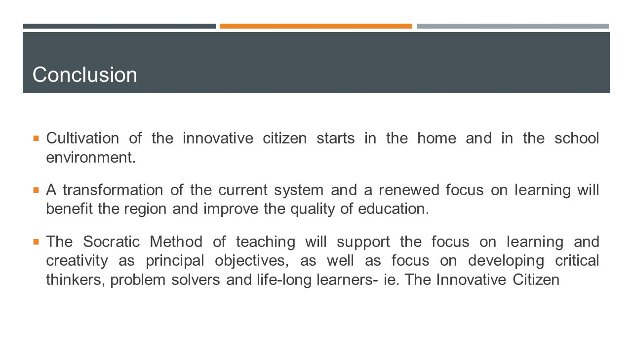 Conclusion  Cultivation of the innovative citizen starts in the home and in the school environment.  A transformation of the current system and a re