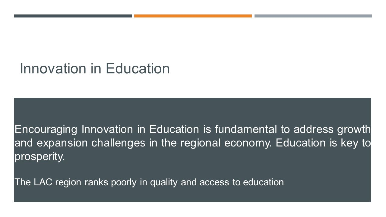 Innovation in Education Encouraging Innovation in Education is fundamental to address growth and expansion challenges in the regional economy.