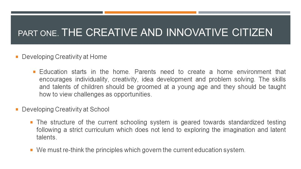  Developing Creativity at Home  Education starts in the home. Parents need to create a home environment that encourages individuality, creativity, i