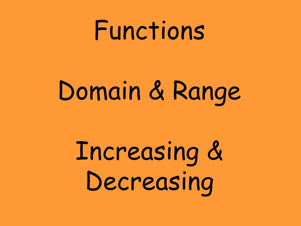 Functions Domain & Range Increasing & Decreasing