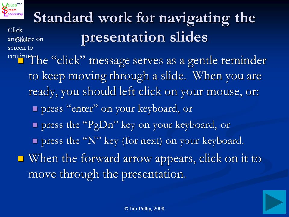 """TM © Tim Pettry, 2008 Standard work for navigating the presentation slides The """"click"""" message serves as a gentle reminder to keep moving through a sl"""