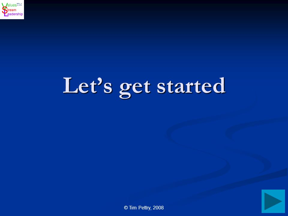 TM © Tim Pettry, 2008 Let's get started