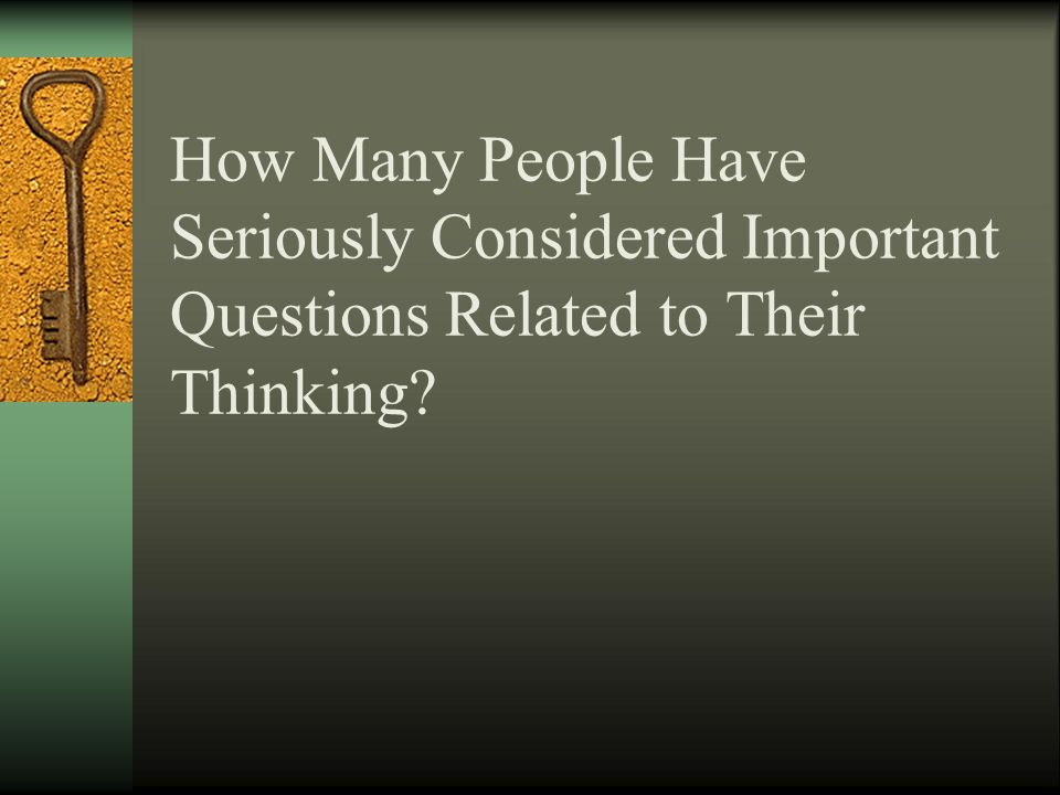 Questions define tasks, express problems, and delineate issues. They drive thinking forward.