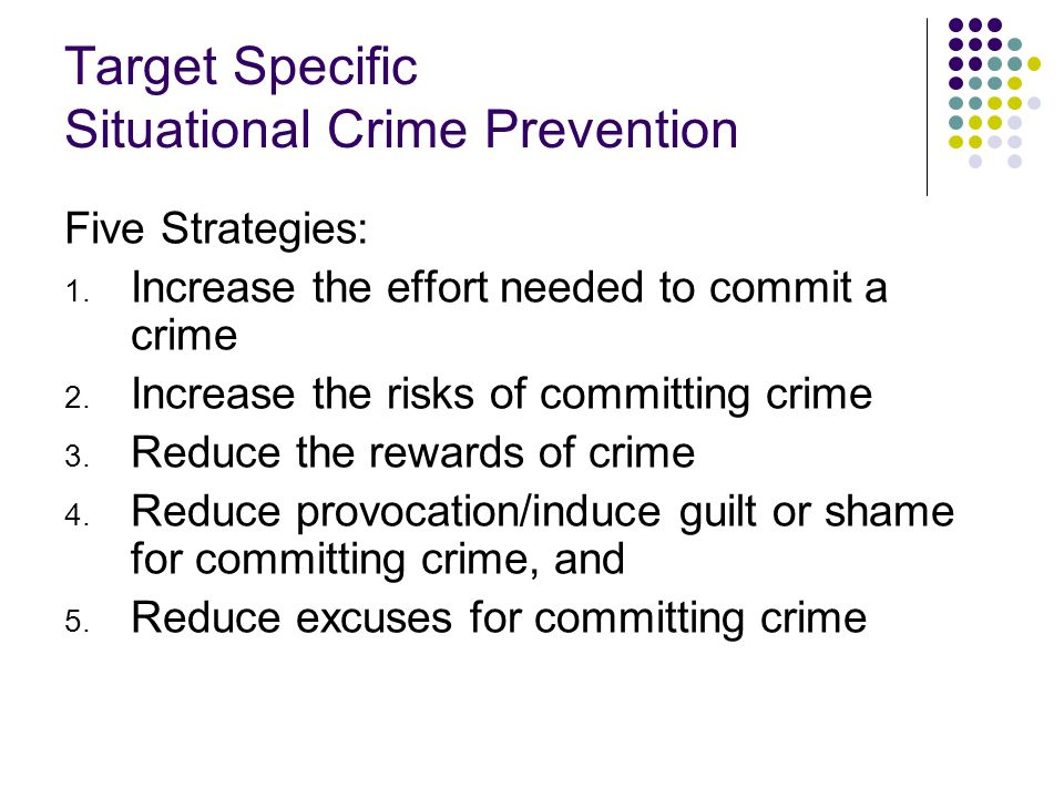 Target Specific Situational Crime Prevention Five Strategies: 1.