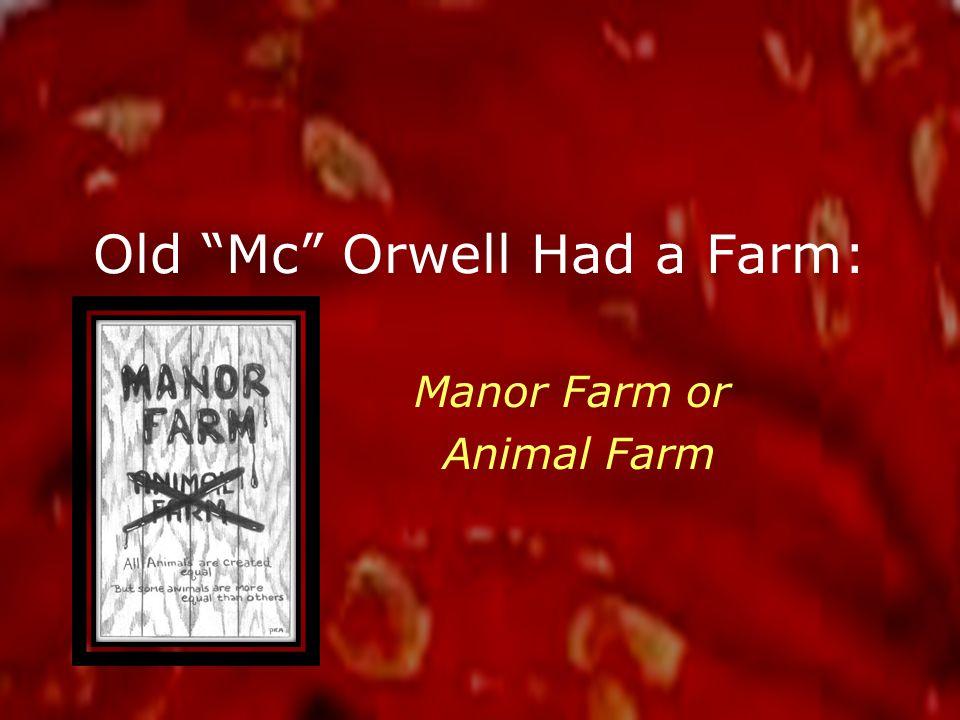 Old Mc Orwell Had a Farm: Manor Farm or Animal Farm