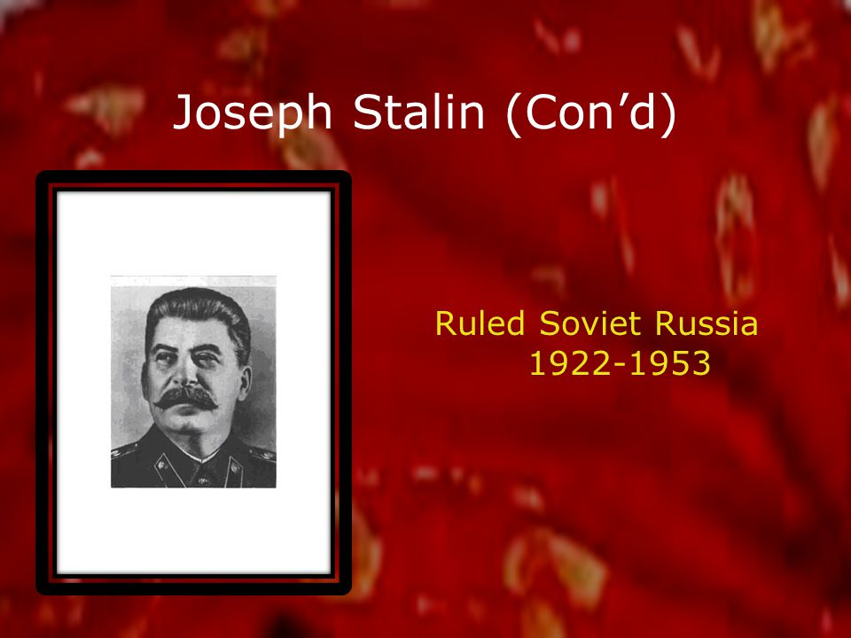 Joseph Stalin (Con'd) Ruled Soviet Russia 1922-1953