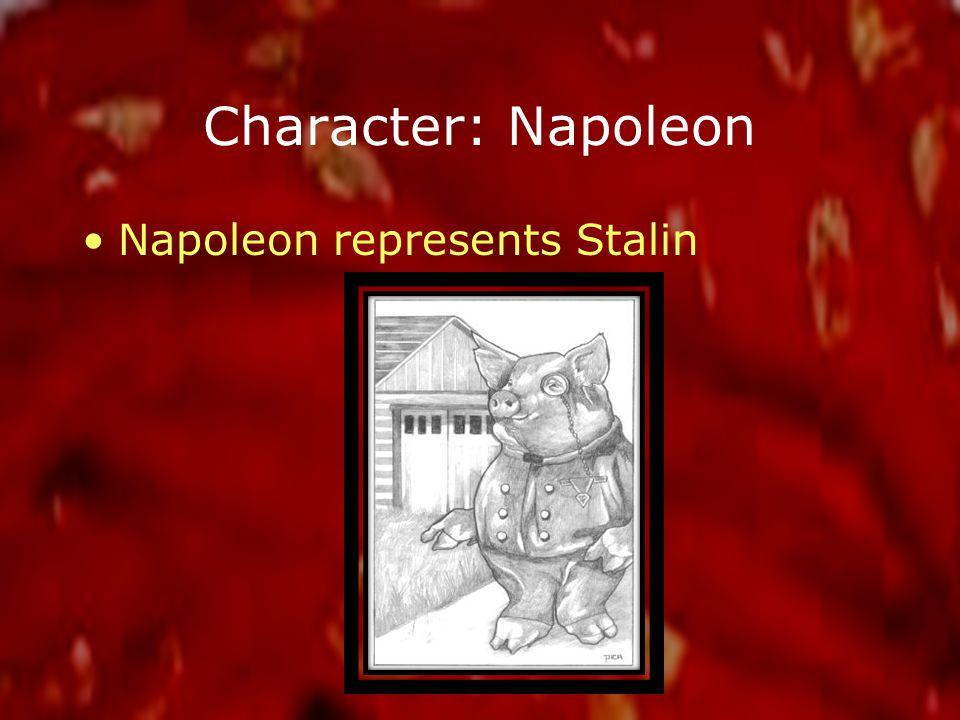 Character: Napoleon Napoleon represents Stalin