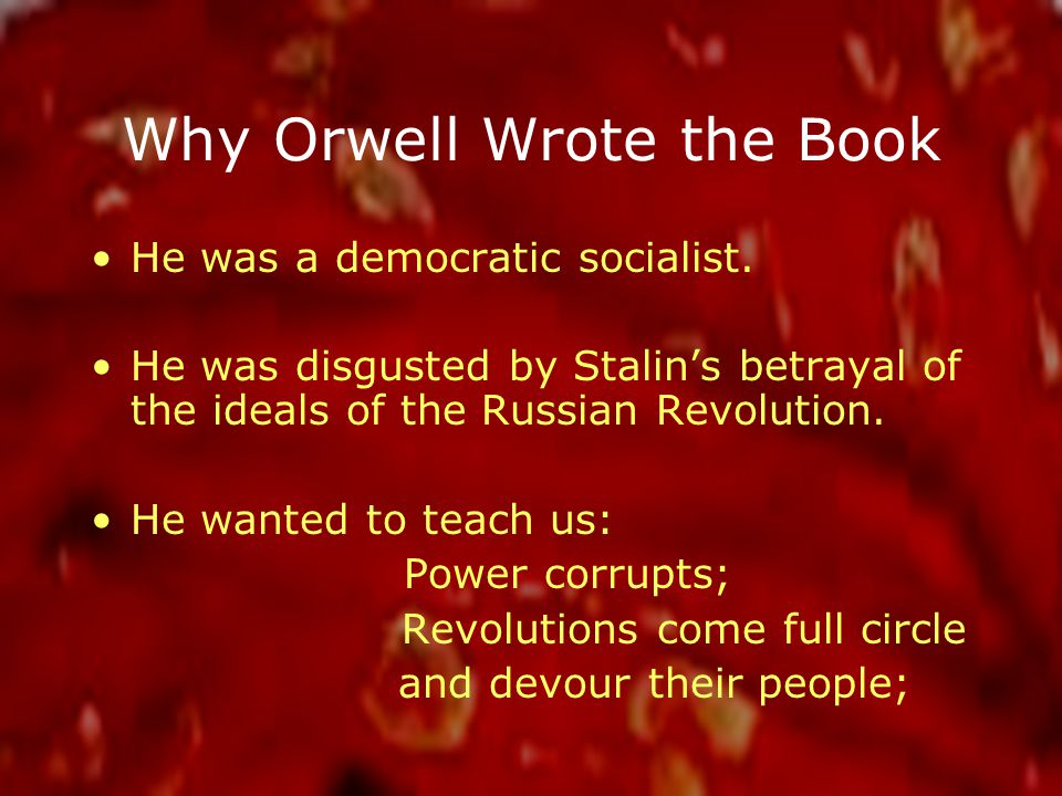 Why Orwell Wrote the Book He was a democratic socialist.