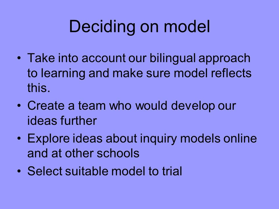 Deciding on model Take into account our bilingual approach to learning and make sure model reflects this.