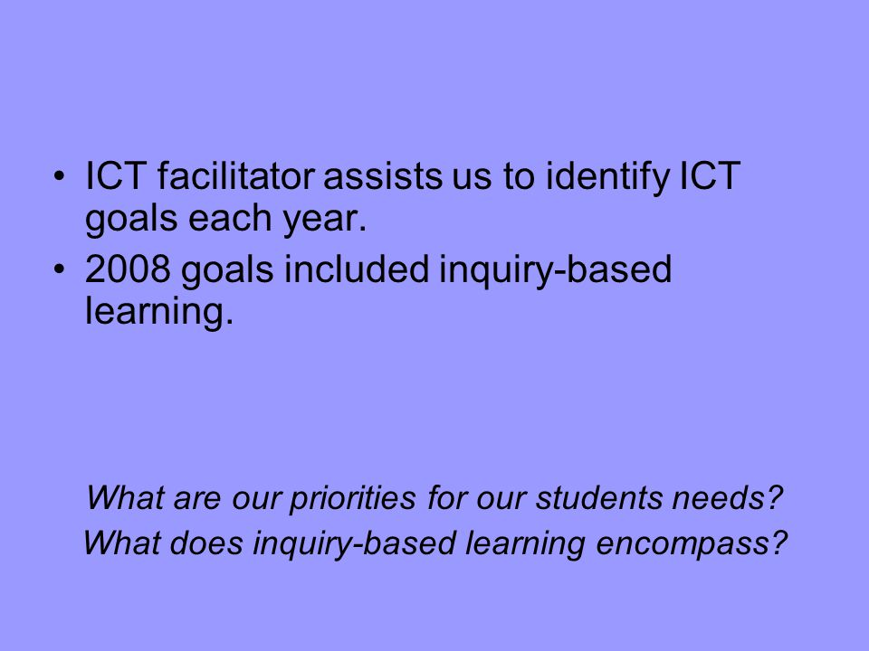 ICT facilitator assists us to identify ICT goals each year.