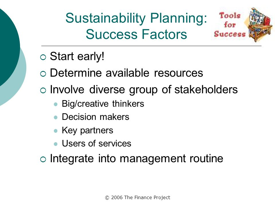 © 2006 The Finance Project Sustainability Planning: Success Factors  Start early.