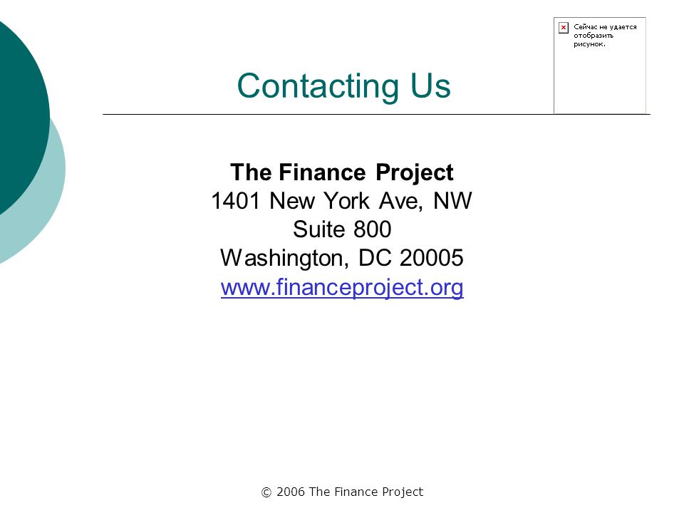 © 2006 The Finance Project Contacting Us The Finance Project 1401 New York Ave, NW Suite 800 Washington, DC 20005 www.financeproject.org