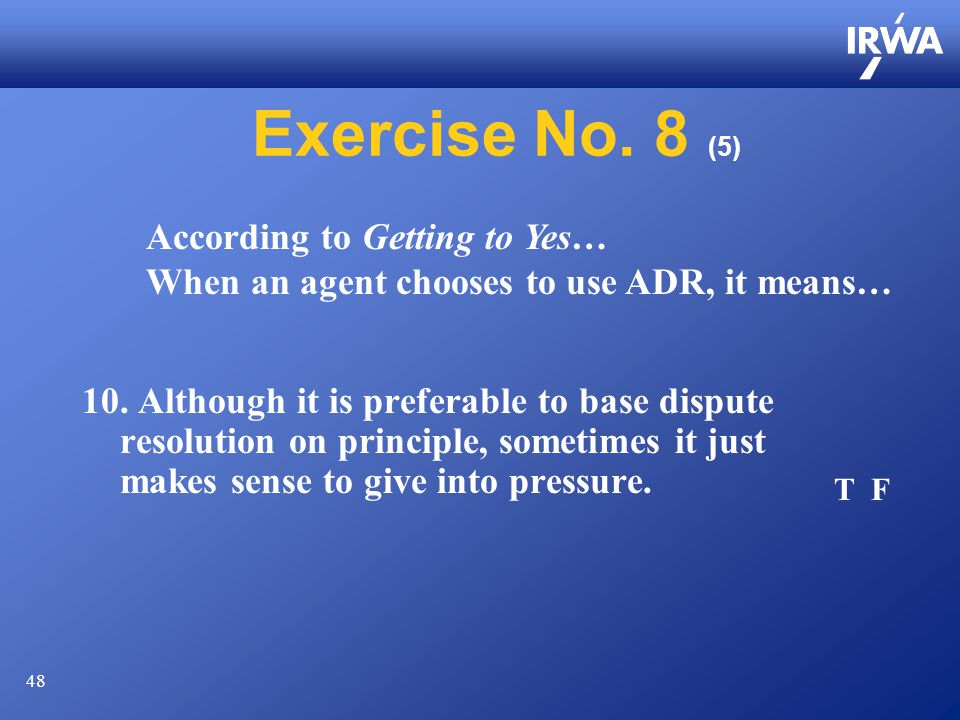 48 Exercise No. 8 (5) 10. Although it is preferable to base dispute resolution on principle, sometimes it just makes sense to give into pressure. Acco