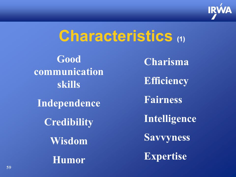 59 Characteristics (1) Good communication skills Independence Credibility Wisdom Humor Charisma Efficiency Fairness Intelligence Savvyness Expertise