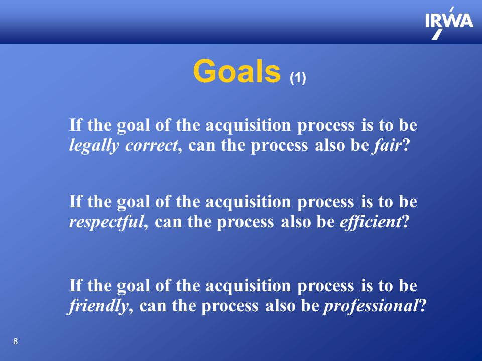 8 Goals (1) If the goal of the acquisition process is to be legally correct, can the process also be fair.