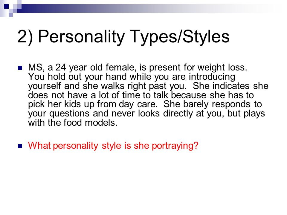 2) Personality Types/Styles MS, a 24 year old female, is present for weight loss. You hold out your hand while you are introducing yourself and she wa