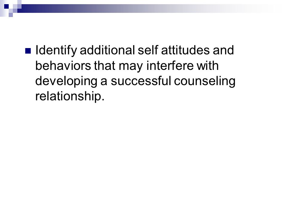 Identify additional self attitudes and behaviors that may interfere with developing a successful counseling relationship.