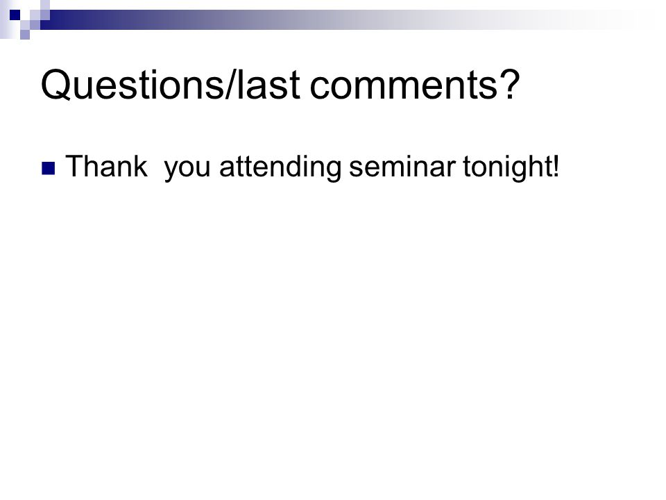 Questions/last comments? Thank you attending seminar tonight!