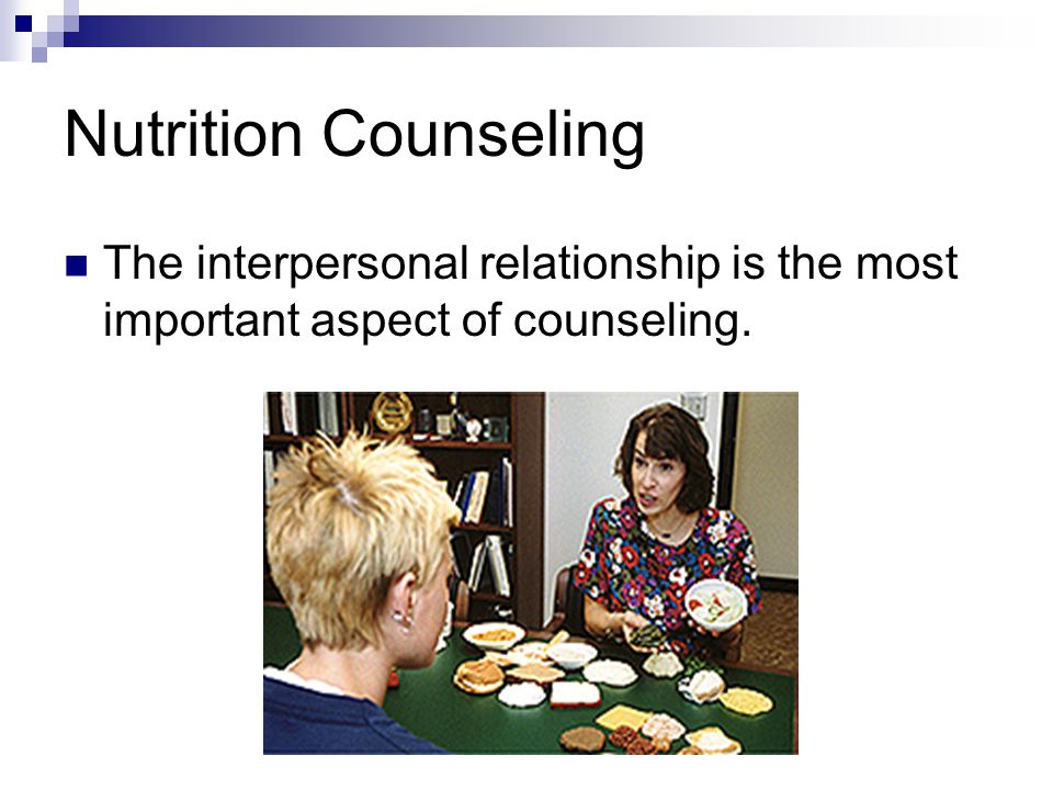 Nutrition Counseling The interpersonal relationship is the most important aspect of counseling.