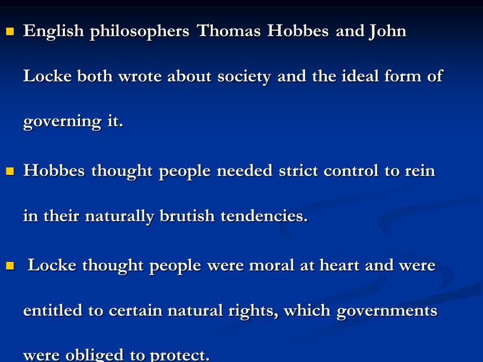 English philosophers Thomas Hobbes and John Locke both wrote about society and the ideal form of governing it. English philosophers Thomas Hobbes and