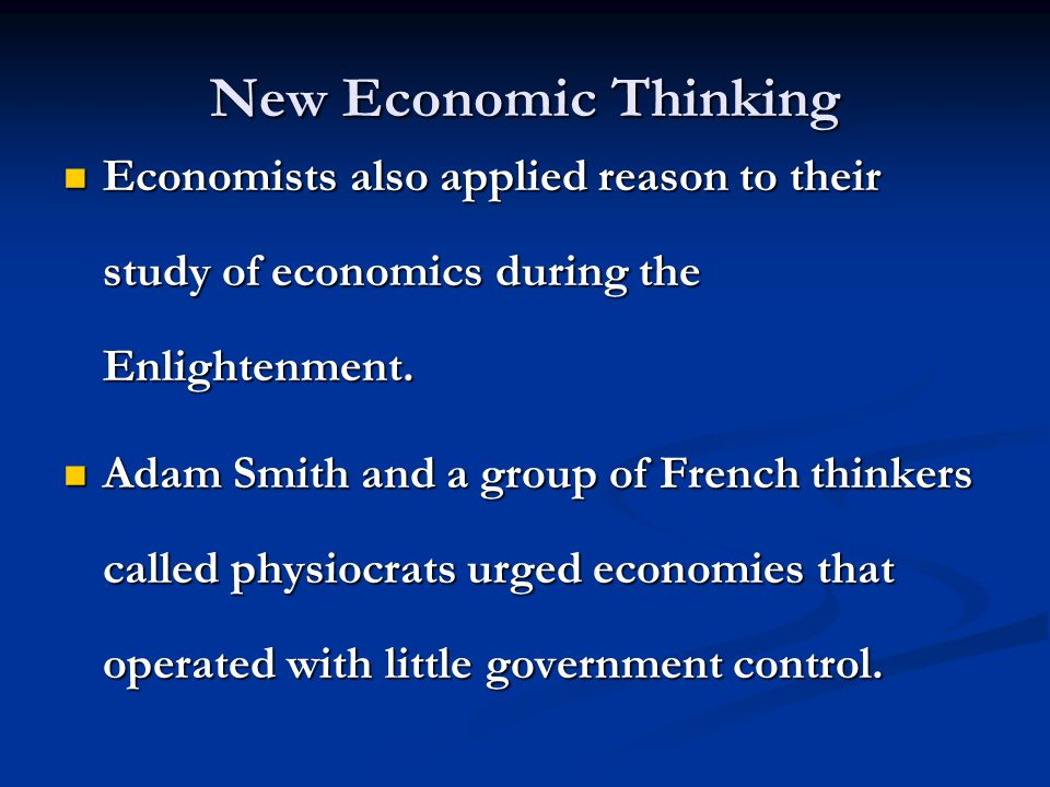 New Economic Thinking Economists also applied reason to their study of economics during the Enlightenment.