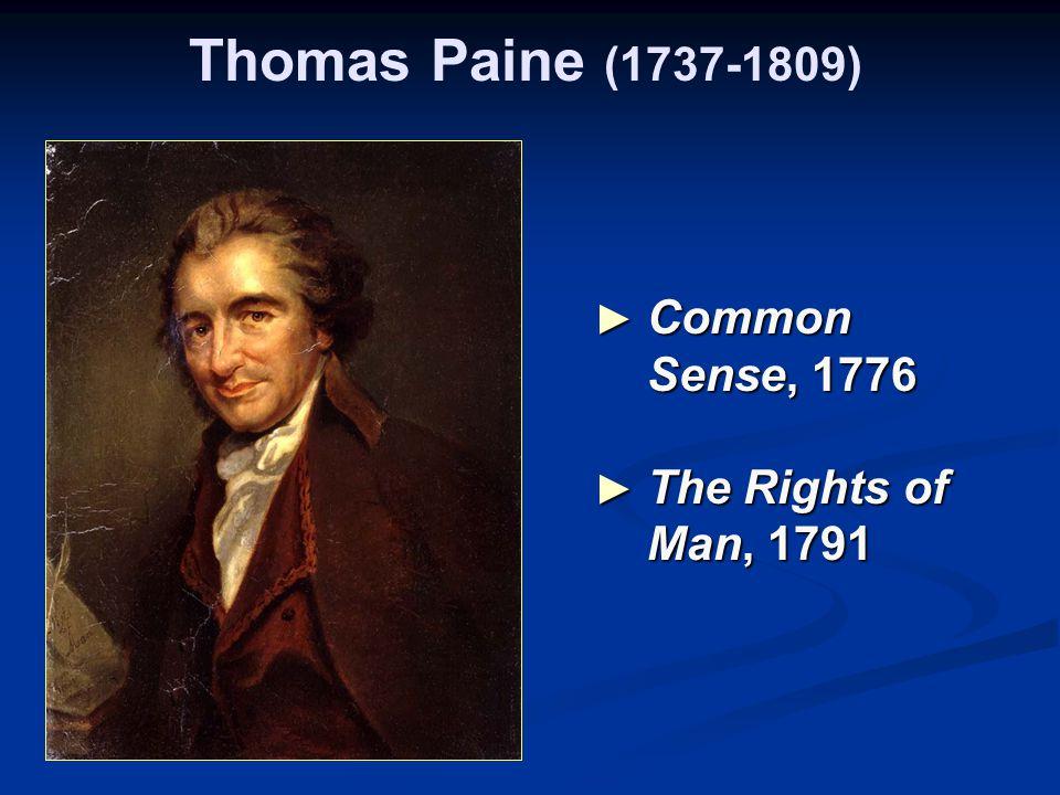 Thomas Paine (1737-1809) ► Common Sense, 1776 ► The Rights of Man, 1791