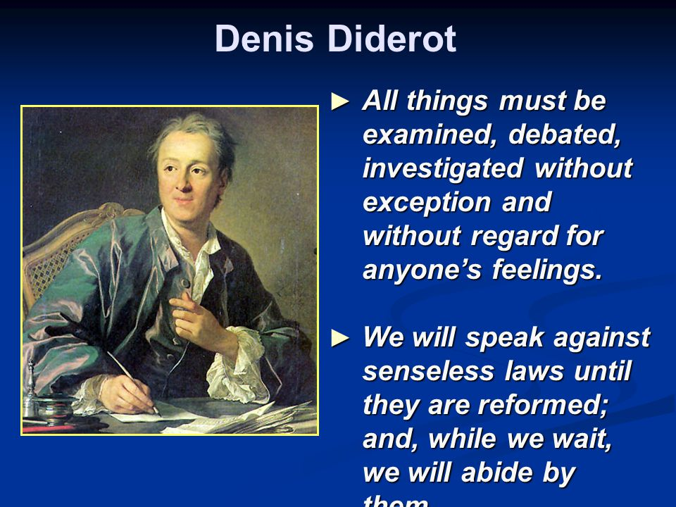 Denis Diderot ► All things must be examined, debated, investigated without exception and without regard for anyone's feelings.
