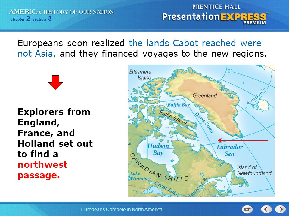 Chapter 2 Section 3 Europeans Compete in North America Europeans soon realized the lands Cabot reached were not Asia, and they financed voyages to the new regions.