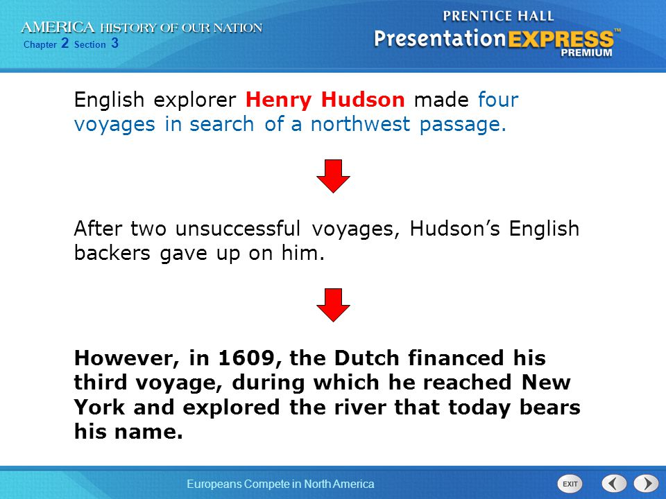 Chapter 2 Section 3 Europeans Compete in North America English explorer Henry Hudson made four voyages in search of a northwest passage.