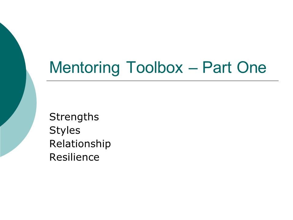 Mentoring Toolbox – Part One Strengths Styles Relationship Resilience