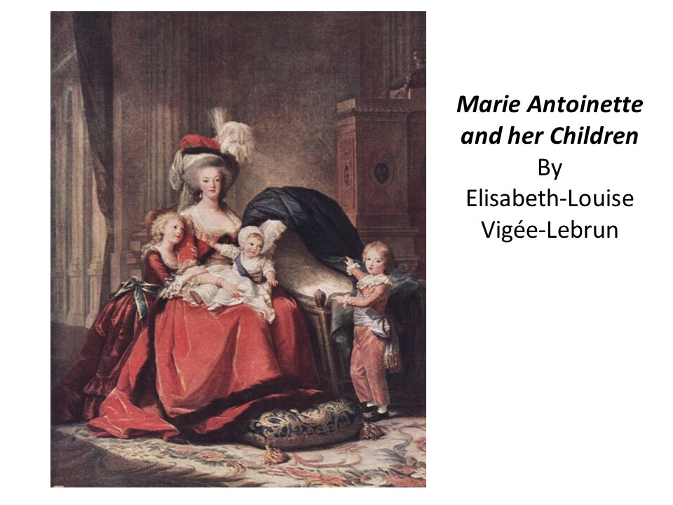 Marie Antoinette and her Children By Elisabeth-Louise Vigée-Lebrun
