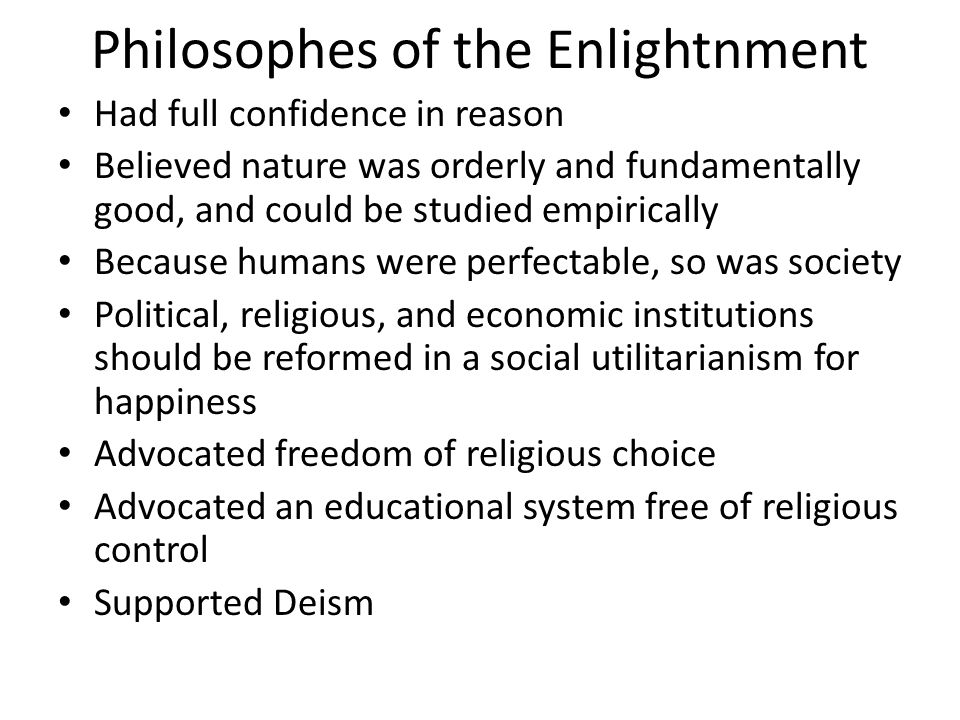 Philosophes of the Enlightnment Had full confidence in reason Believed nature was orderly and fundamentally good, and could be studied empirically Bec