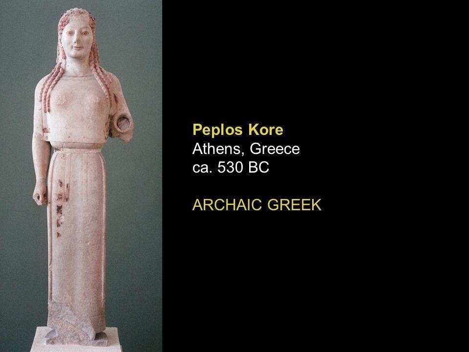 Peplos Kore Athens, Greece ca. 530 BC ARCHAIC GREEK