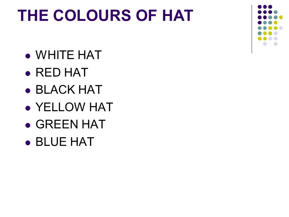 THE COLOURS OF HAT WHITE HAT RED HAT BLACK HAT YELLOW HAT GREEN HAT BLUE HAT