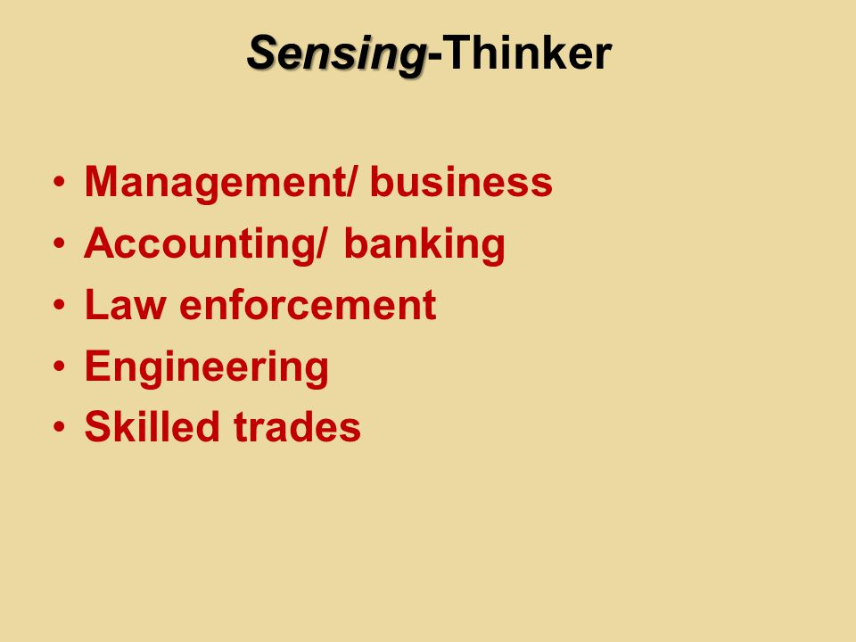Sensing Sensing-Thinker Management/ business Accounting/ banking Law enforcement Engineering Skilled trades