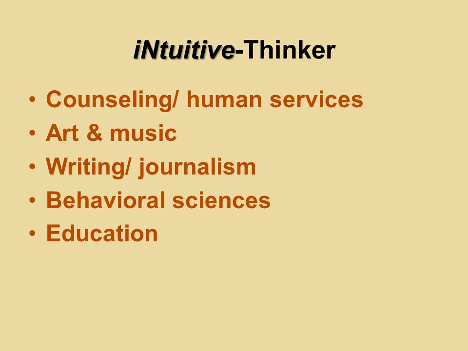 iNtuitive iNtuitive-Thinker Counseling/ human services Art & music Writing/ journalism Behavioral sciences Education