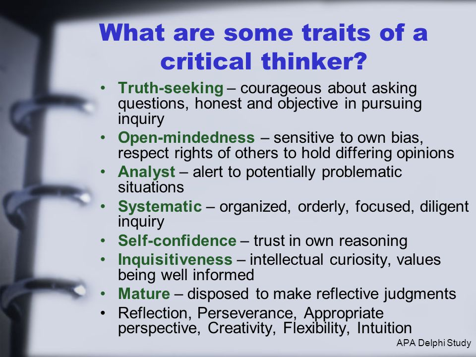 What are some traits of a critical thinker? Truth-seeking – courageous about asking questions, honest and objective in pursuing inquiry Open-mindednes