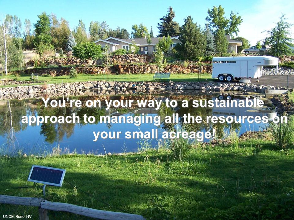 You're on your way to a sustainable approach to managing all the resources on your small acreage.