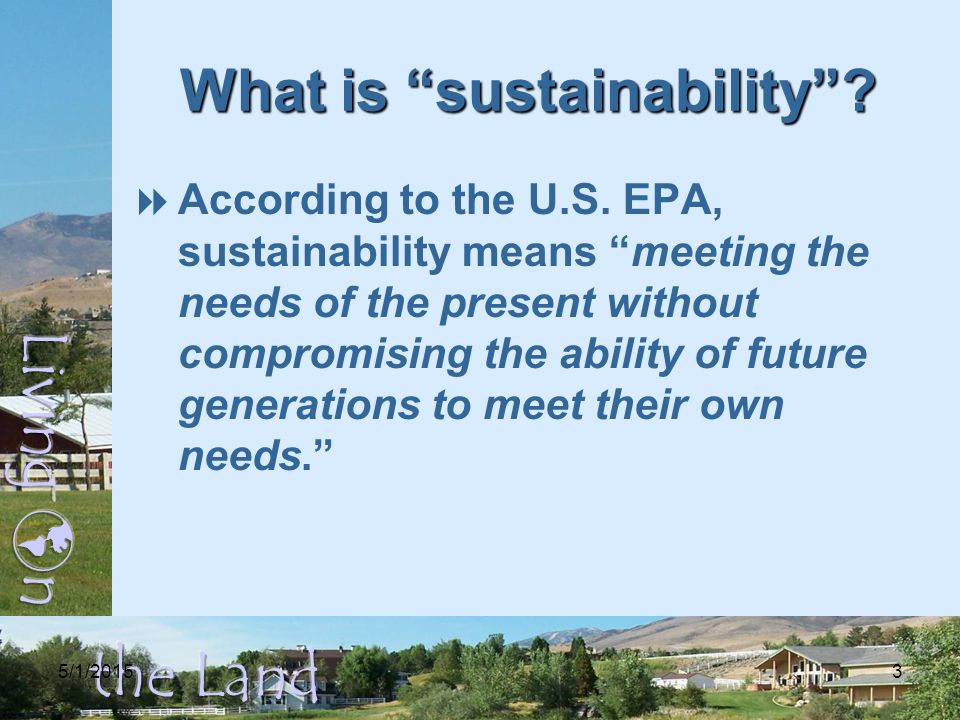 5/1/20153 What is sustainability .  According to the U.S.