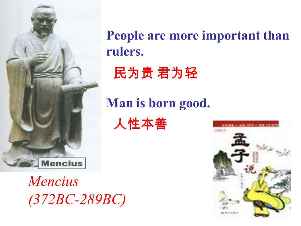 孟子 ( 前 372 — 前 289) 名轲,战国中期鲁国 邹人。受业于子思 ( 孔 子之孙,名 ) 之门人, 曾游历于宋、滕、魏、 齐等国,阐述他的政 治主张,还曾在齐为 卿。晚年退而著书, 传世有《孟子》七篇。 他是战国中期儒家的 代表。 Mencius
