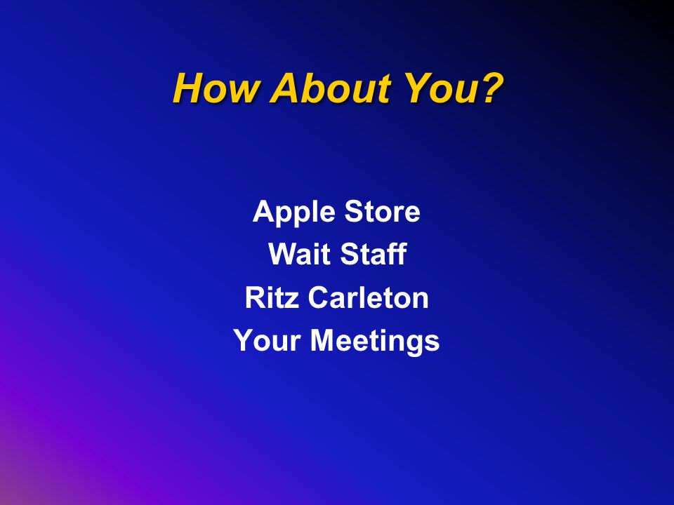 How About You? Apple Store Wait Staff Ritz Carleton Your Meetings