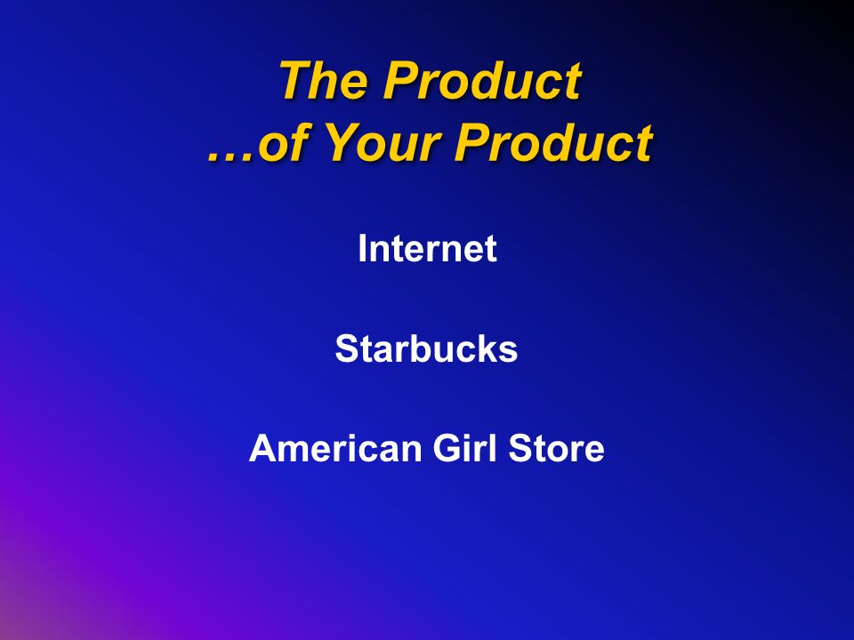 The Product …of Your Product Internet Starbucks American Girl Store