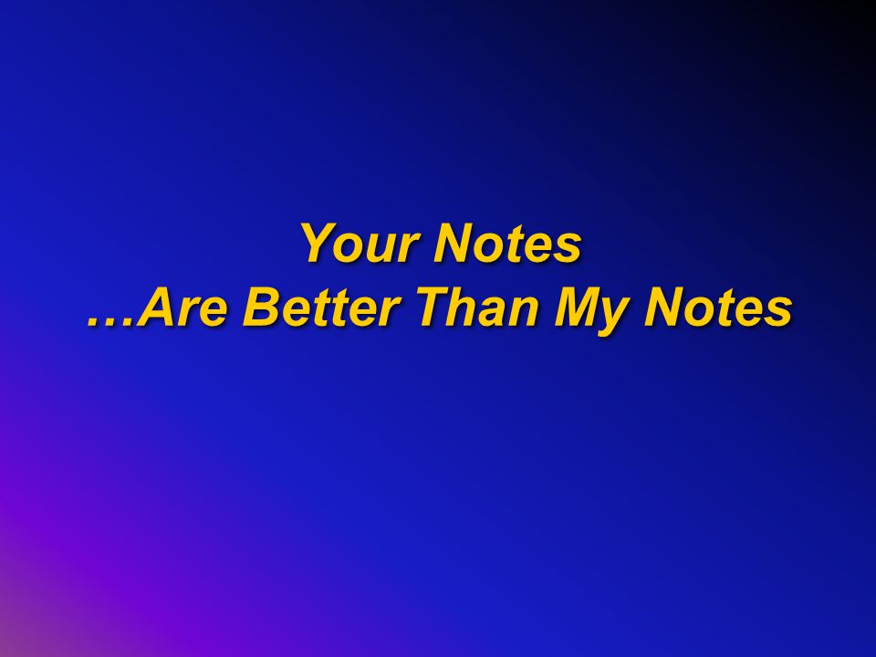 Your Notes …Are Better Than My Notes