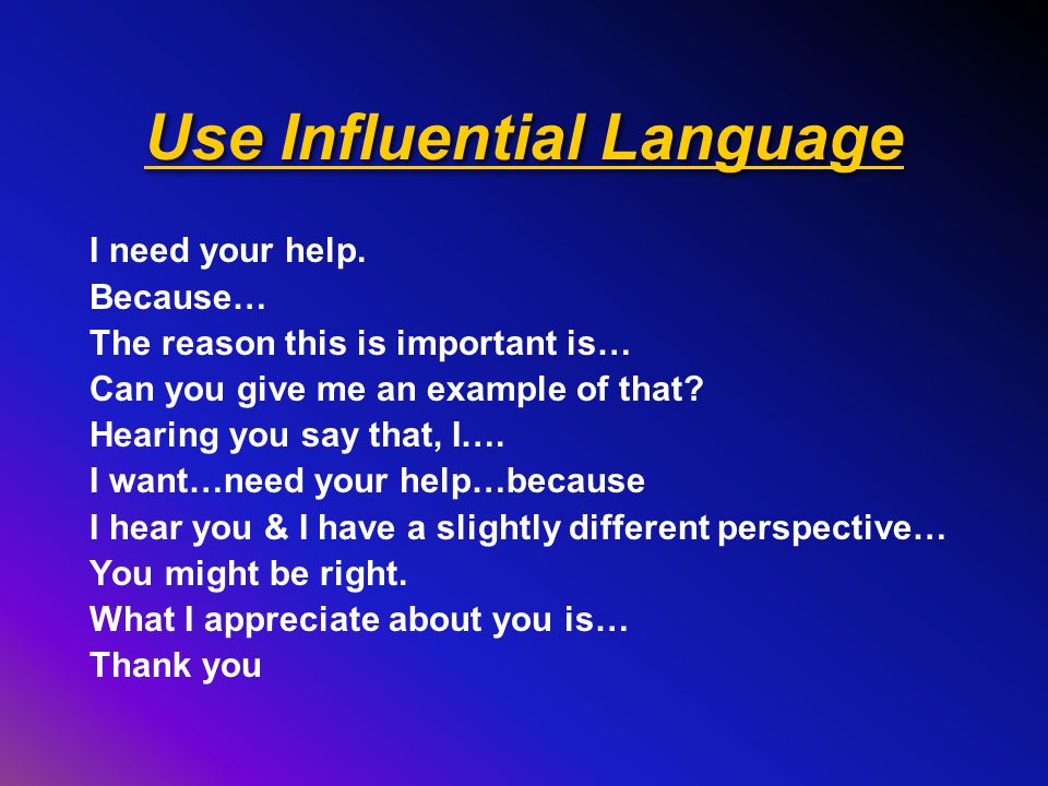 Use Influential Language I need your help.