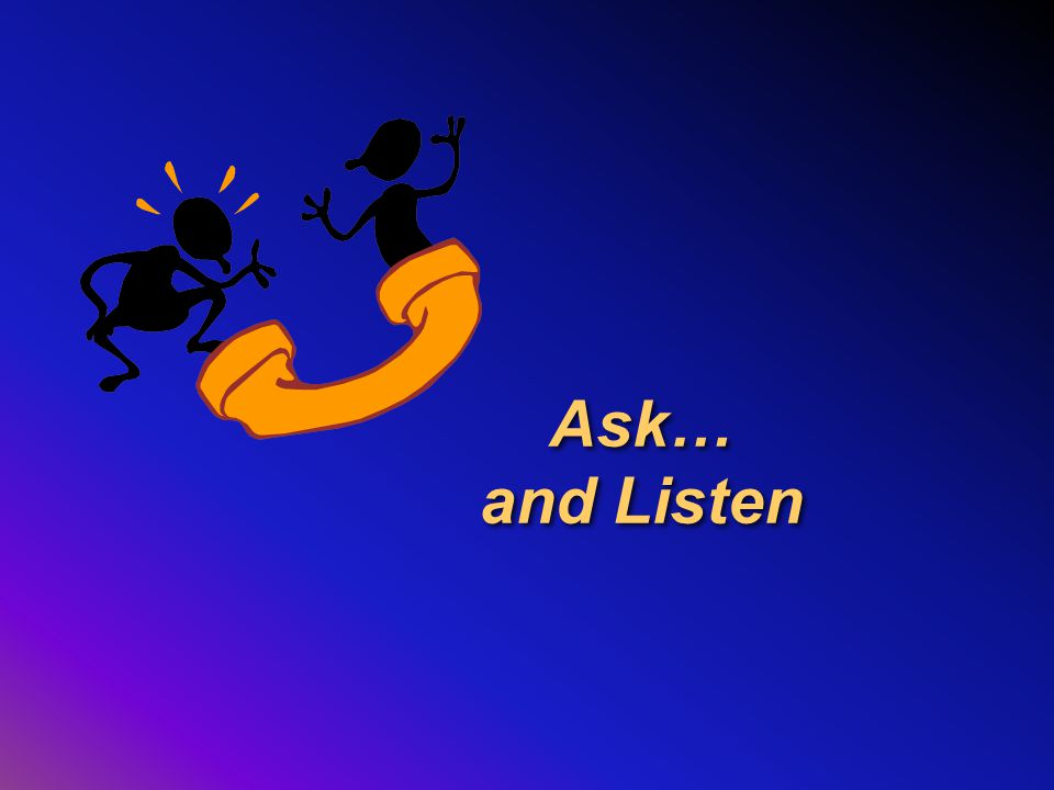 Ask… and Listen