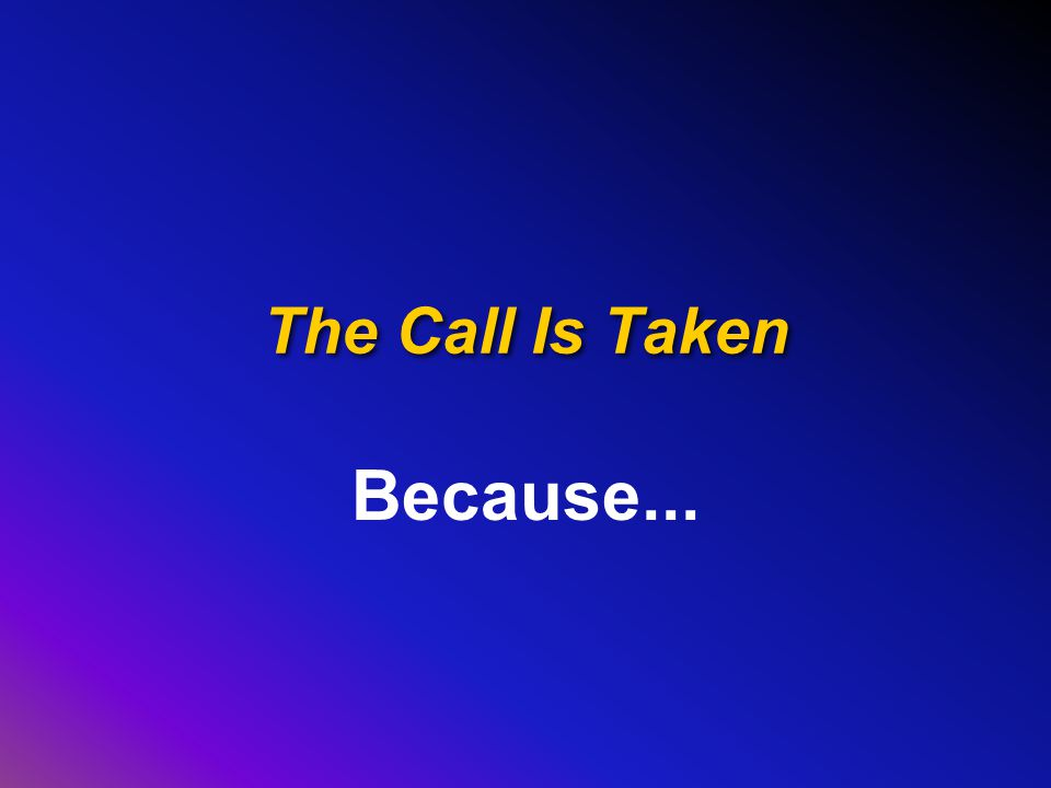 The Call Is Taken Because...