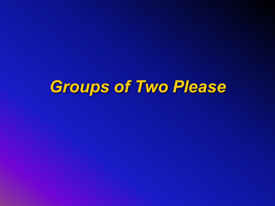 Groups of Two Please